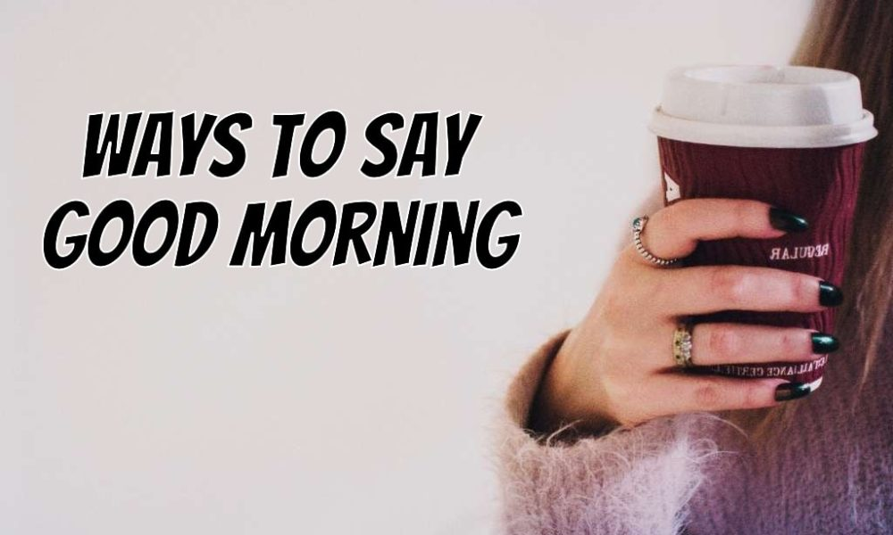 Clever, Funny and Cute Ways to Say Good Morning